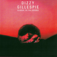CD Cover - Dizzy Gillespie, Closer to the Source.