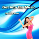 Album art; blue swirling background with a young woman in a red dress dancing, wearing headphones, at the bottom right-hand side. The title 'Get into the Music' appears at the top.